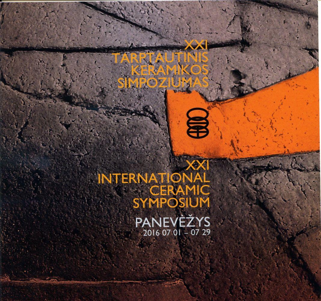 XXI tarptautinis keramikos simpoziumas = XX international ceramic symposium : Panevėžys, 2016 07 01-07 29