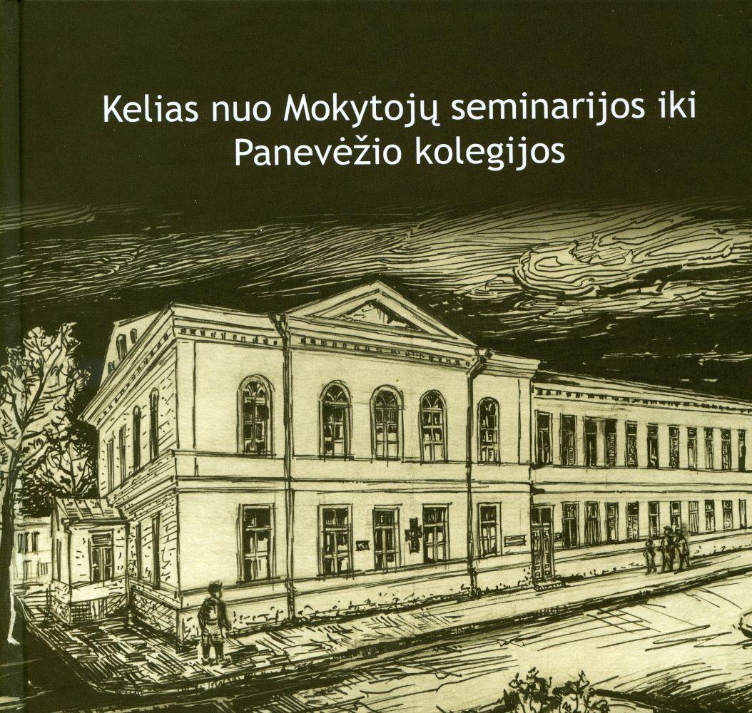 Kelias nuo Mokytojų seminarijos iki Panevėžio kolegijos
