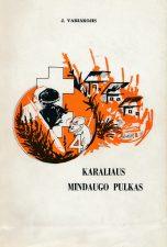 Jono Variakojo knyga apie Ketvirtąjį pėstininkų Lietuvos karaliaus Mindaugo pulką, išleista 1965 m. Niujorke