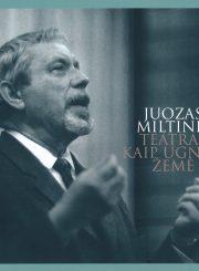 Juozas Miltinis. Teatras kaip ugnies žemė