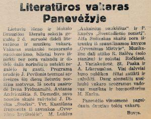 Literatūros vakaras Panevėžyje: [apie Panevėžio lietuvių mokslo ir meno draugijos Literatų sekcijos surengtą literatūros vakarą 1942 m. gegužės 2 d., kuriame savo kūrybą skaitė I. Fridmanaitė (vėliau Aleknienė), S. Šneideris, V. Kasniūnas, J. Dičius, P. Rapšys, M. Lukšys, J. Povilonis, A. Andrioniškis, A. Sušinskas] // Panevėžio apygardos balsas, 1942, geg. 10, p. 3