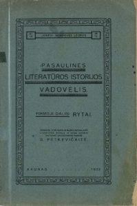 """Pasaulinės literatūros istorijos vadovėlis / sekdama d-ro Karolio Busės pasaulinės literatūros istoriją ir kitais įvairiais šaltiniais naudodamasi parašė G. Petkevičaitė. - Kaunas : """"Varpo"""" bendrovė, 1922. - 1d."""