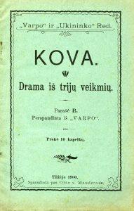 Kova : drama iš trijų veikmių / parašė B. - Tilžė [Tilžėje]: spausdinta pas Otto v. Mauderode, 1900. - 40 p.