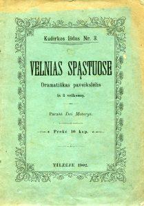Velnias spąstuose : dramatiškas paveikslėlis iš 3 veiksmų / parašė Dvi Moterys. - Tilžėje: spausdinta pas J. Šenkę, 1902. - 38 p.