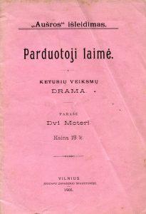 """Parduotoji laimė : keturių veiksmų drama / parašė Dvi Moteri. - Vilnius : """"Aušra"""", 1905. - 48 p."""