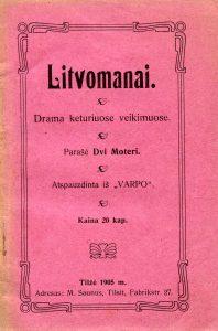 Litvomanai : drama 4-iuose veikimuose / parašė Dvi Moteri. - Tilžėje : spauzdinta pas Otto v. Mauderodę, 1905. - 58 p.