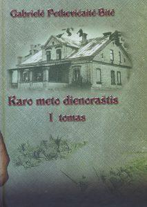 Karo meto dienoraštis / G. Petkevičaitė-Bitė ; [sudarytoja Jerutė Vaičekauskienė]. - Panevėžys : E. Vaičekausko knygyno leidykla, 2008-. - T. 1. - 2010. - 231, [1] p. : iliustr.