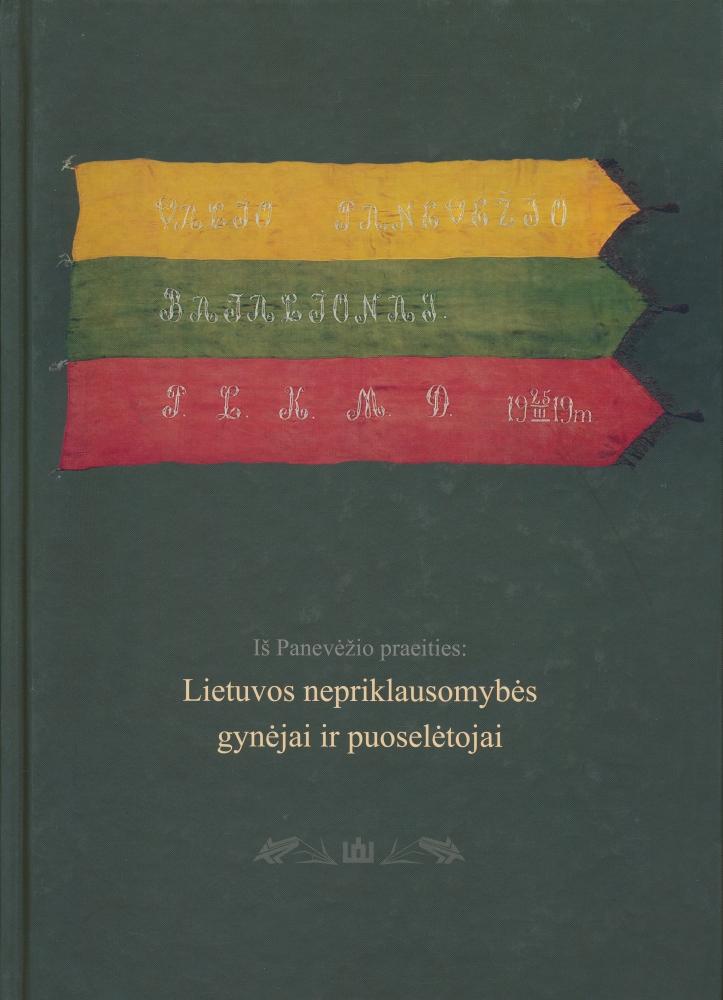 Iš Panevėžio praeities: Lietuvos nepriklausomybės gynėjai ir puoselėtojai