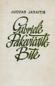 JASAITIS, Juozas. Gabrielė Petkevičaitė-Bitė. - Vilnius, 1972. - 304 p.