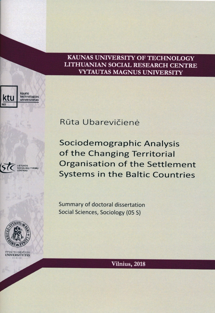 Sociodemographic analysis of the changing territorial organisation of the settlement systems in the Baltic countries = Baltijos šalių gyvenviečių sistemų teritorinės organizacijos kaitos sociodemografinė analizė : summary of doctoral dissertation Social Sciences, Sociology (05 S) / Rūta Ubarevičienė