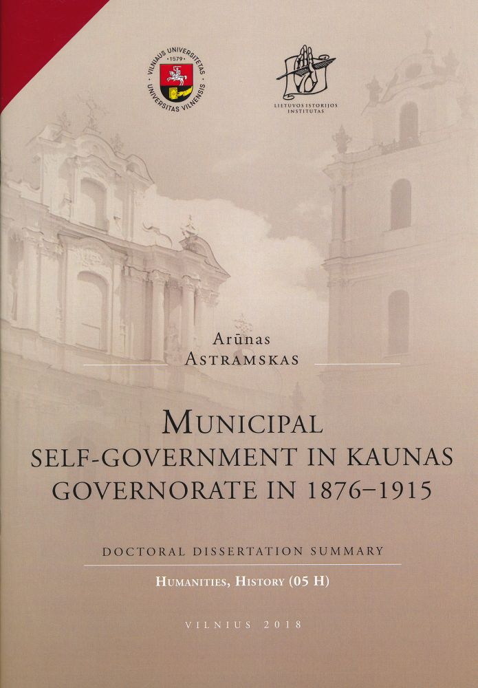 Municipal self-government in Kaunas governorate in 1876-1915 = Kauno gubernijos miestų savivalda 1876-1915 metais : doctoral dissertation summary : humanities, history (05 H) / Arūnas Astramskas