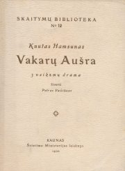 Hamsunas, Knutas. Vakarų aušra / išvertė Petras Vaičiūnas. Kaunas, 1922. 135, [1] p.