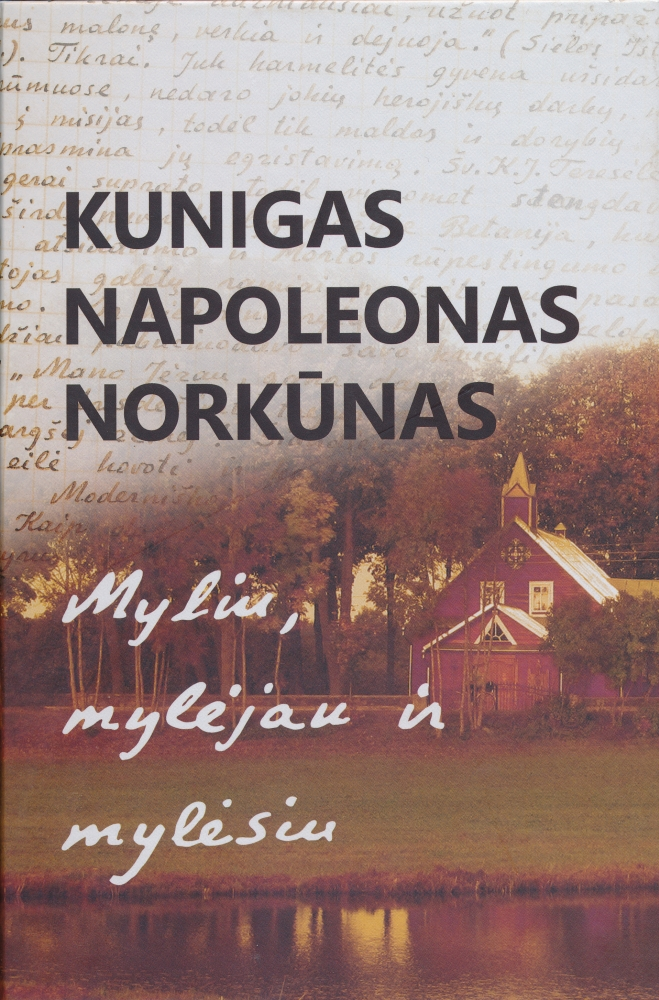 Kunigas Napoleonas Norkūnas: myliu, mylėjau ir mylėsiu