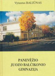 Baliūnas, Vytautas. Panevėžio Juozo Balčikonio gimnazija, (1727–1995) / Vytautas Baliūnas. - Panevėžys : Panevėžio sp., 1995. - 428 p. : iliustr., portr., faks.