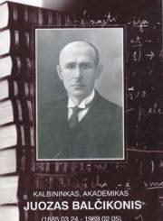 Kalbininkas, akademikas Juozas Balčikonis : (1885 03 24-1969 02 05) / [sudaryt. Vytautas Baliūnas]. - Panevėžys : Panevėžio Juozo Balčikonio gimnazija, [2005]. - 1 lankstinys (6) p. : portr., iliustr.