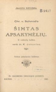 Šimtas apsakymėlių / Chr. v. Schmid'o; iš vokiečių kalbos vertė K. Jokantas. Kaunas, 1925. PAVB S 14955