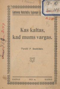 Kas kaltas, kad mums vargas / parašė P. Baubliškis. Kaunas, 1923. PAVB S 10-5515