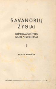 Savanorių žygiai : nepriklausomybės karų atsiminimai. [T.] 1. / Petras Ruseckas. Kaunas, 1937. PAVB S 3850