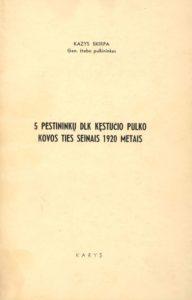 5 pėstininkų DLK Kęstučio pulko kovos ties Seinais 1920 metais / Kazys Škirpa. [Brooklyn (N.Y.)], [1971]. PAVB S 7348