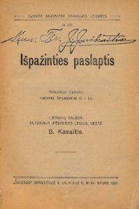 Išpažinties paslaptis / vokiškai parašė Juozapas Špilmann'as; lietuvių kalbon, autoriaus įpêdiniams leidus, vertê B. Kasaitis. Kaunas, 1920. PAVB S 9583