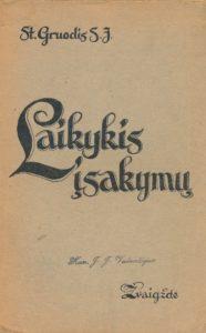 Laikykis įsakymų : krikščioniškos dorovės mokslas / St. Gruodis. Kaunas, 1939. PAVB S 8616