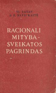 Racionali mityba sveikatos pagrindas / V. Lašas, J. Navickaitė. Vilnius, 1953. PAVB B 66275