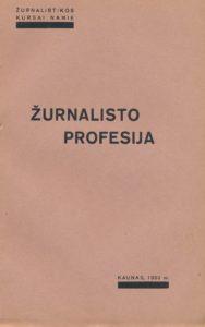 Žurnalisto profesija : laikraštininko pasiruošimas pas mus ir svetur / J. Purickis. Kaunas, 1933. PAVB S 1688