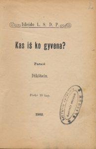 Kas iš ko gyvena? / parašė Dikštein ; [iš lenkų kalbos vertė V. Sirutavičius?]. [Bitėnai], 1902. PAVB S 03-625
