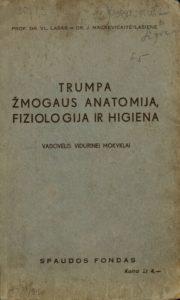 Trumpa žmogaus anatomija, fiziologija ir higiena / V. Lašas ir J. Mackevičaitė-Lašienė. [Kaunas], [1940]. PAVB S 11326