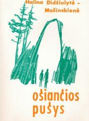 """M. Didžiulytė-Mošinskienė, Halina. Ošiančios pušys: [apsakymai] . [Chicago (Ill.)] : Lietuviškos knygos klubas, [1968] (Chicago (Ill.) : """"Draugo"""" sp.). 177 p."""