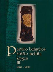 Pasvalio bažntyčios krikšto metrikų knygos. T 3. 1848–1898