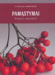 Juškevičius, Vytautas. Pamąstymai: rimuoti, nepažaboti. Panevėžys, [Amalkeros leidyba], 2015. 55 p.