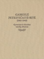 Gabrielė Petkevičaitė-Bitė (1861–1943). Gyvenimo ir kūrybos vaizdų albumas